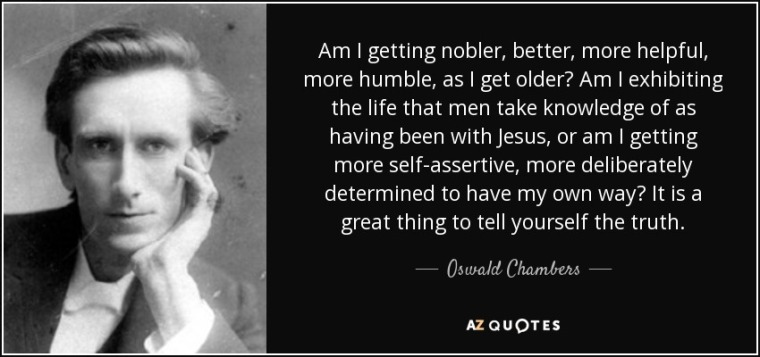 quote-am-i-getting-nobler-better-more-helpful-more-humble-as-i-get-older-am-i-exhibiting-the-oswald-chambers-81-32-07